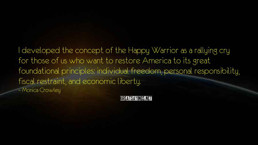 Monica Crowley Sayings: I developed the concept of the Happy Warrior as a rallying cry for those of