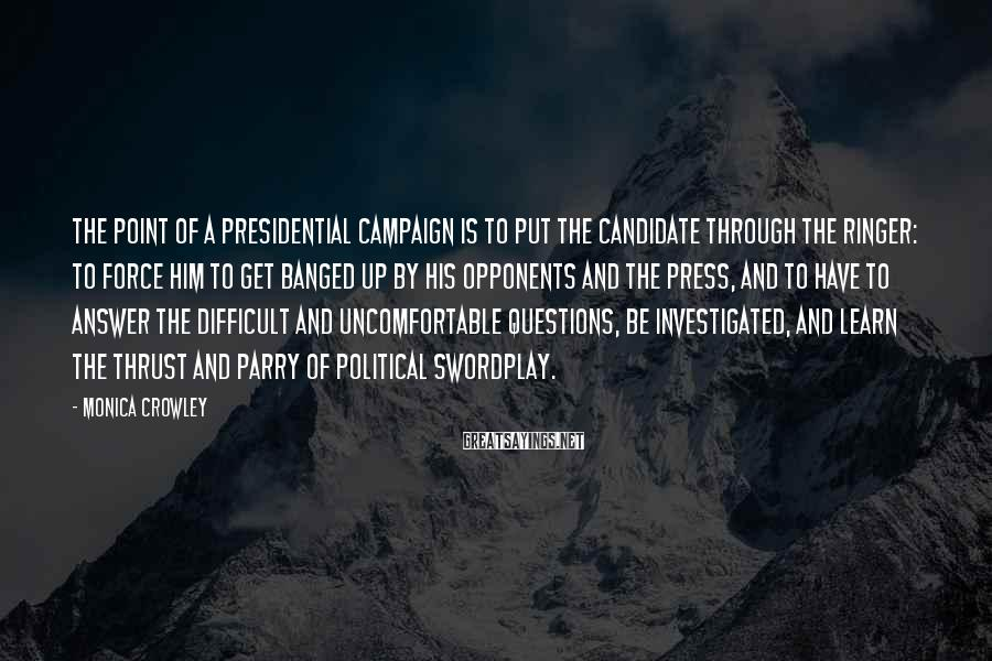 Monica Crowley Sayings: The point of a presidential campaign is to put the candidate through the ringer: to