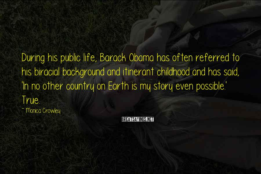 Monica Crowley Sayings: During his public life, Barack Obama has often referred to his biracial background and itinerant