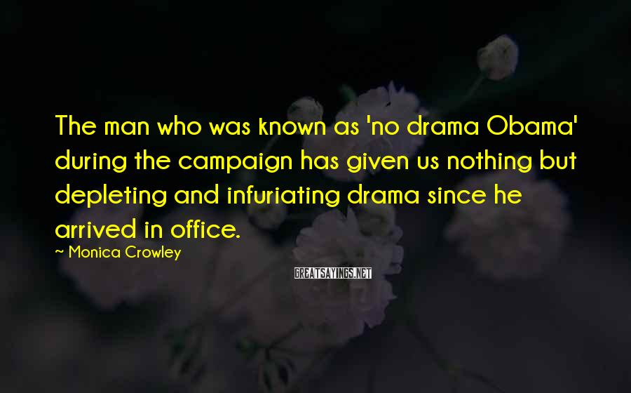 Monica Crowley Sayings: The man who was known as 'no drama Obama' during the campaign has given us