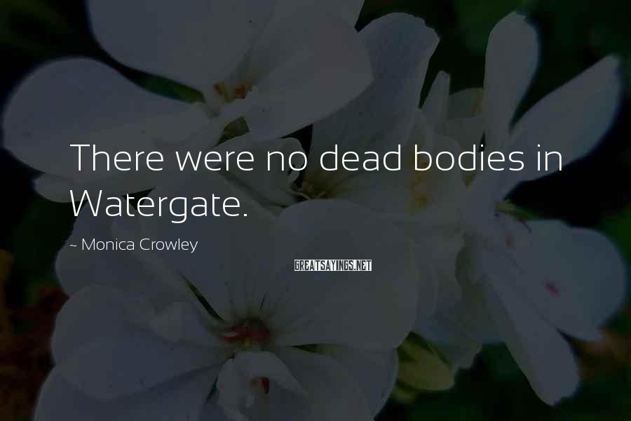 Monica Crowley Sayings: There were no dead bodies in Watergate.