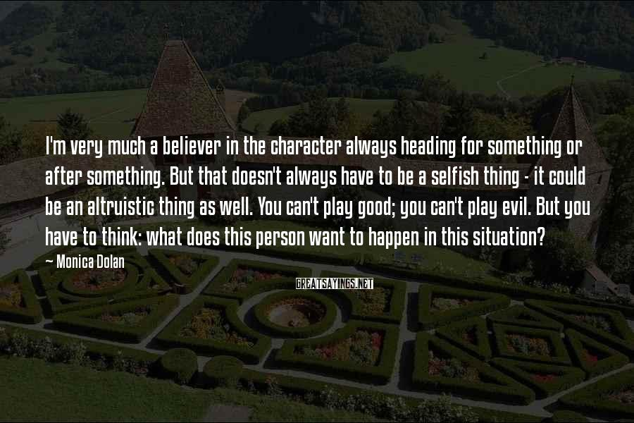 Monica Dolan Sayings: I'm very much a believer in the character always heading for something or after something.