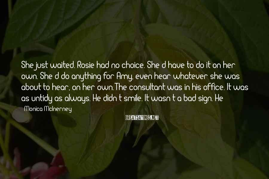 Monica McInerney Sayings: She just waited. Rosie had no choice. She'd have to do it on her own.