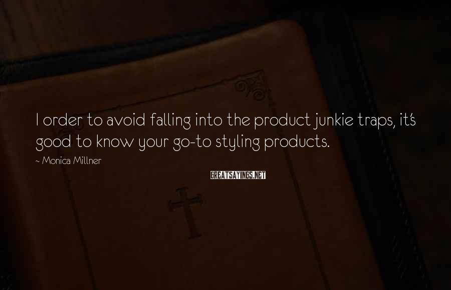 Monica Millner Sayings: I order to avoid falling into the product junkie traps, it's good to know your
