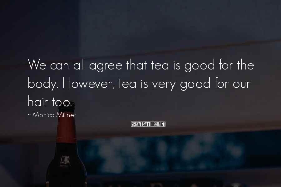 Monica Millner Sayings: We can all agree that tea is good for the body. However, tea is very