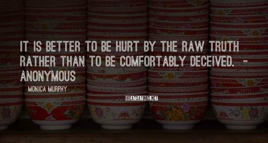 Monica Murphy Sayings: It is better to be hurt by the raw truth rather than to be comfortably