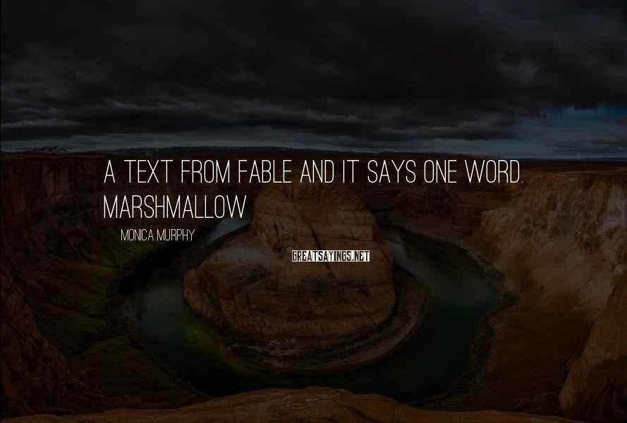 Monica Murphy Sayings: A text from Fable and it says one word. Marshmallow