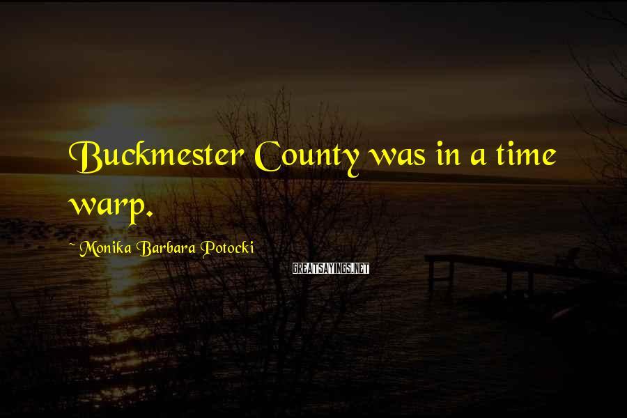 Monika Barbara Potocki Sayings: Buckmester County was in a time warp.