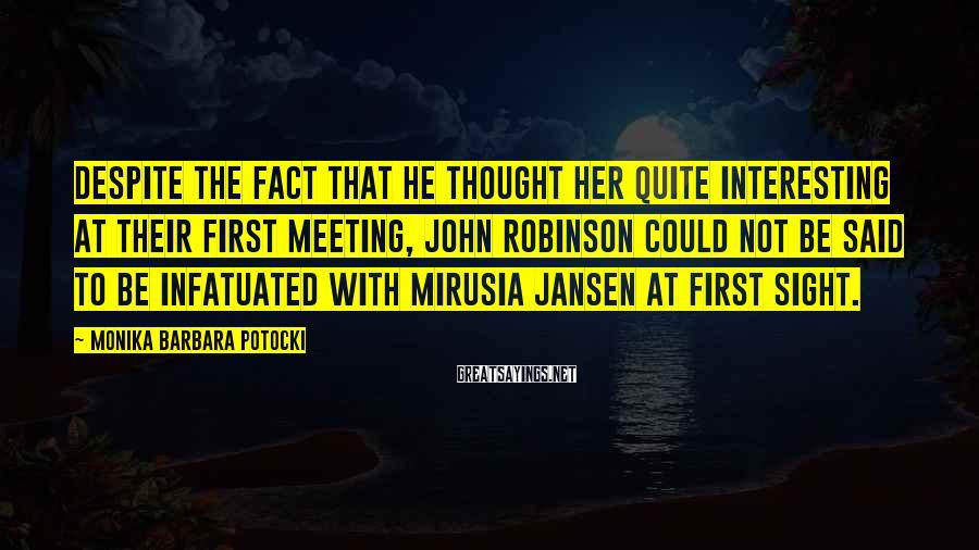 Monika Barbara Potocki Sayings: Despite the fact that he thought her quite interesting at their first meeting, John Robinson