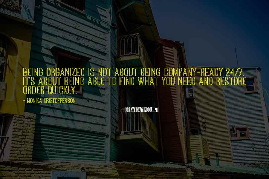 Monika Kristofferson Sayings: Being organized is not about being company-ready 24/7. It's about being able to find what