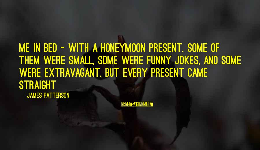 Monring Sayings By James Patterson: me in bed - with a honeymoon present. Some of them were small, some were