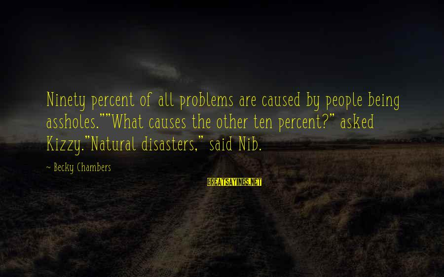 """Monsieur Verdoux Sayings By Becky Chambers: Ninety percent of all problems are caused by people being assholes.""""""""What causes the other ten"""