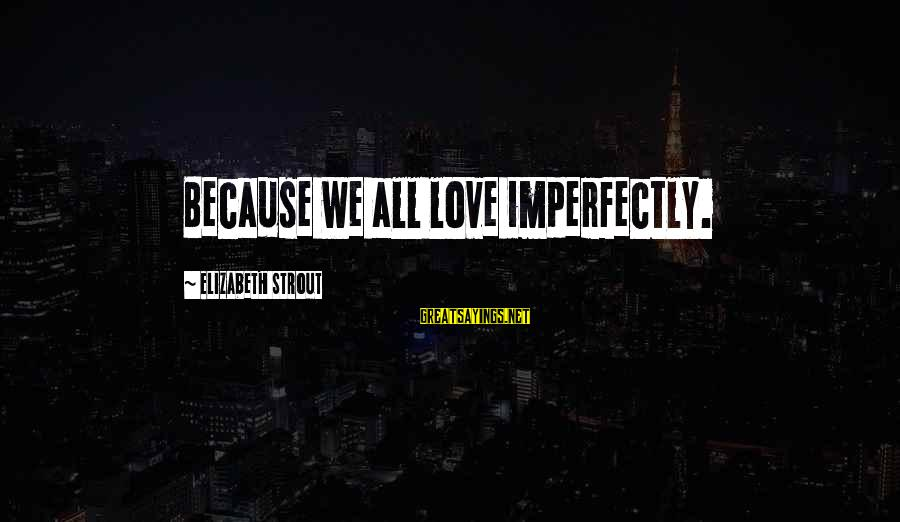 Monsieur Verdoux Sayings By Elizabeth Strout: Because we all love imperfectly.