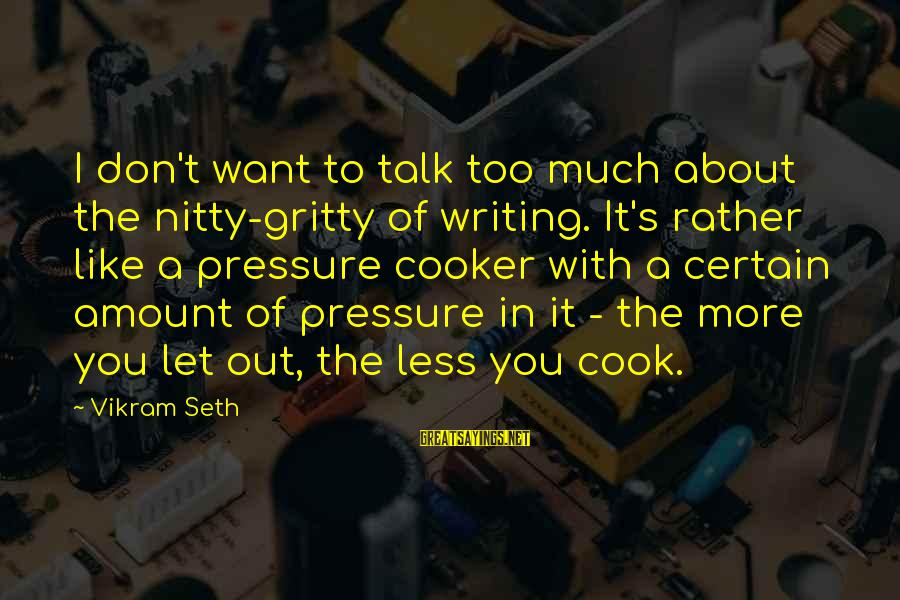 Monsieur Verdoux Sayings By Vikram Seth: I don't want to talk too much about the nitty-gritty of writing. It's rather like