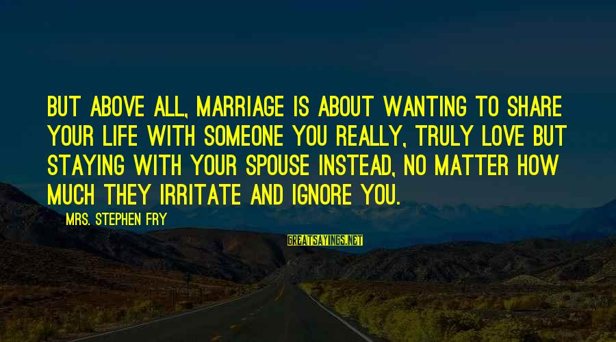 Monsters University Johnny Worthington Sayings By Mrs. Stephen Fry: But above all, marriage is about wanting to share your life with someone you really,