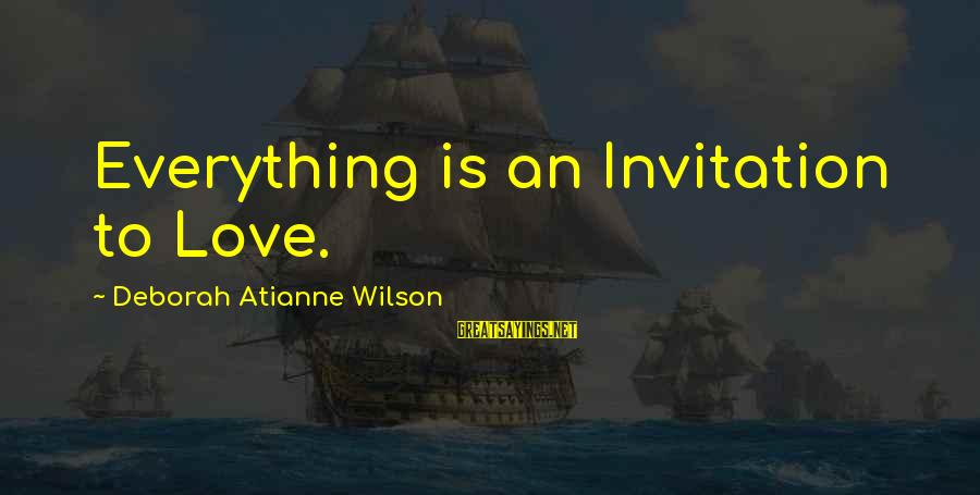 Montemayors Sayings By Deborah Atianne Wilson: Everything is an Invitation to Love.