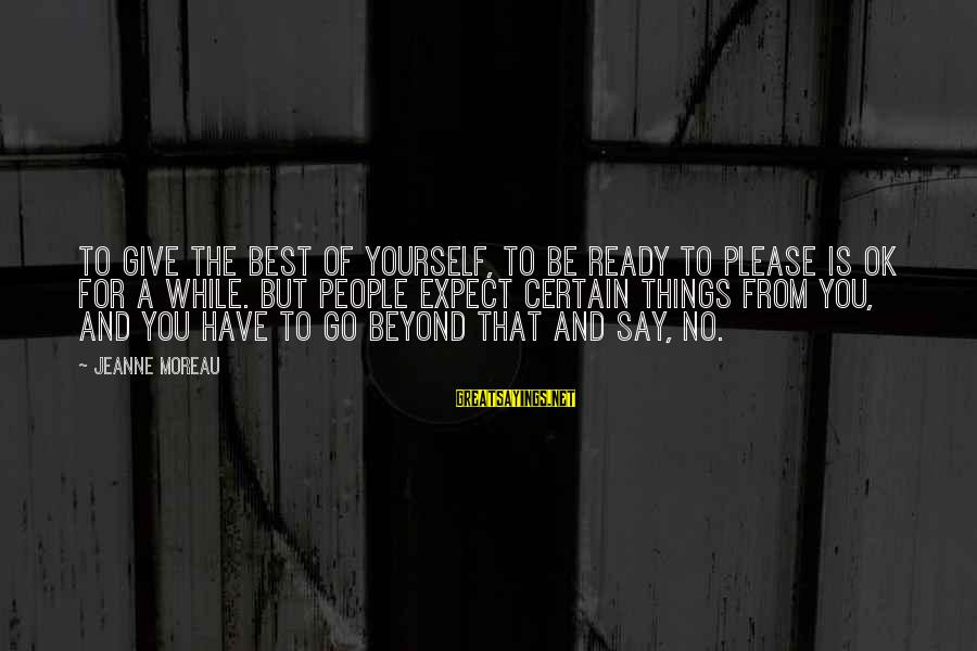 Montemayors Sayings By Jeanne Moreau: To give the best of yourself, to be ready to please is OK for a