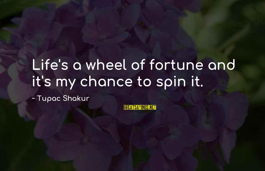 Montemayors Sayings By Tupac Shakur: Life's a wheel of fortune and it's my chance to spin it.