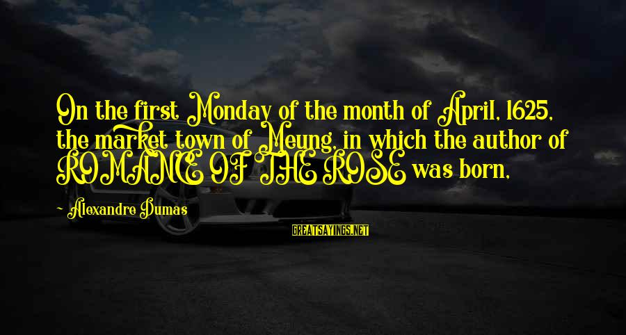 Month Of April Sayings By Alexandre Dumas: On the first Monday of the month of April, 1625, the market town of Meung,