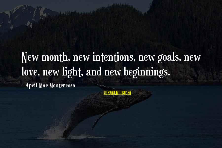 Month Of April Sayings By April Mae Monterrosa: New month, new intentions, new goals, new love, new light, and new beginnings.