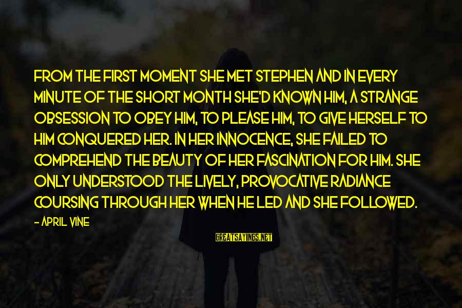 Month Of April Sayings By April Vine: From the first moment she met Stephen and in every minute of the short month