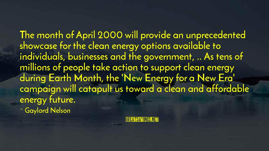 Month Of April Sayings By Gaylord Nelson: The month of April 2000 will provide an unprecedented showcase for the clean energy options