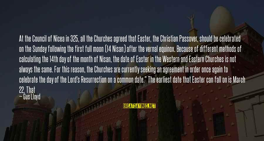 Month Of April Sayings By Gus Lloyd: At the Council of Nicea in 325, all the Churches agreed that Easter, the Christian