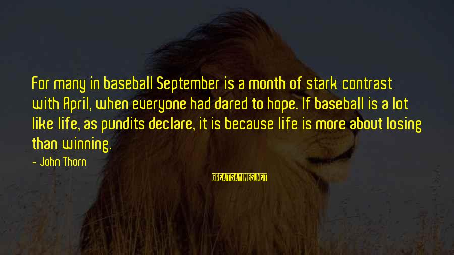 Month Of April Sayings By John Thorn: For many in baseball September is a month of stark contrast with April, when everyone