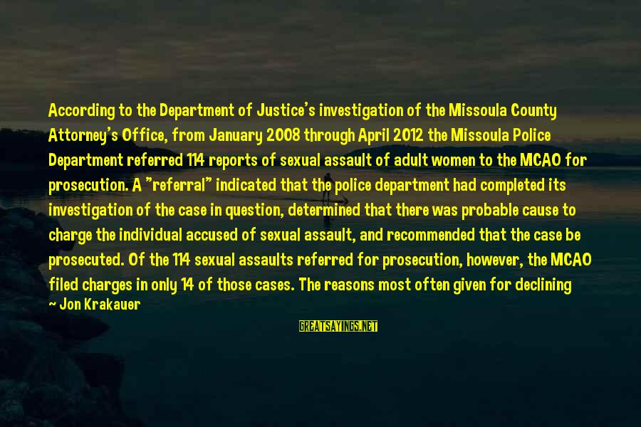 Month Of April Sayings By Jon Krakauer: According to the Department of Justice's investigation of the Missoula County Attorney's Office, from January