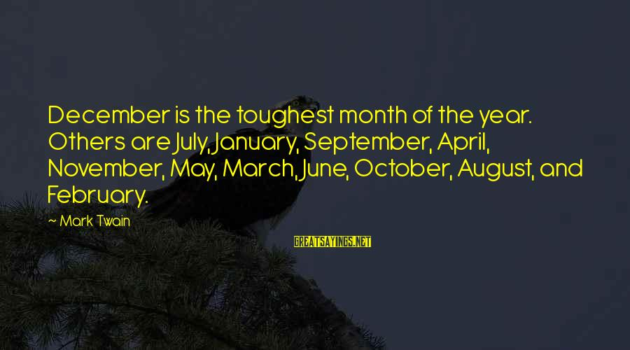 Month Of April Sayings By Mark Twain: December is the toughest month of the year. Others are July, January, September, April, November,