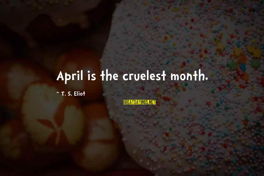 Month Of April Sayings By T. S. Eliot: April is the cruelest month.