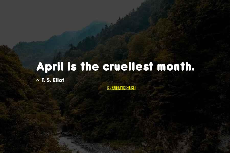 Month Of April Sayings By T. S. Eliot: April is the cruellest month.
