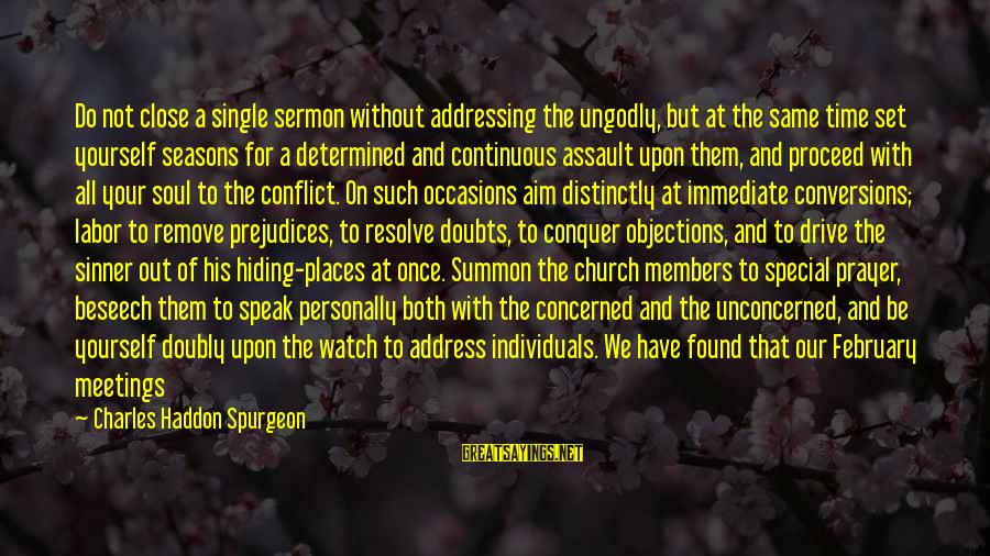 Month Of February Sayings By Charles Haddon Spurgeon: Do not close a single sermon without addressing the ungodly, but at the same time