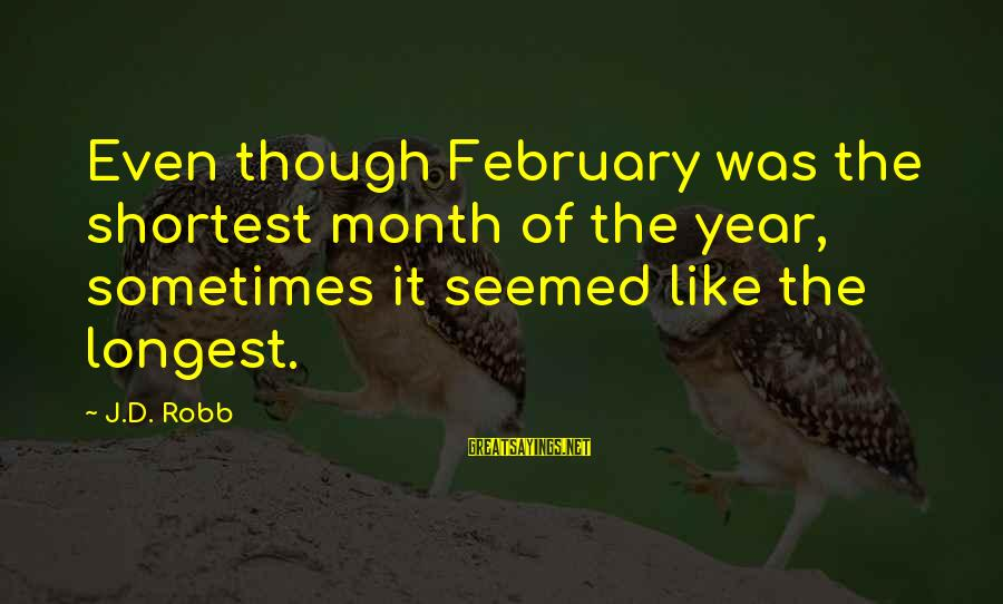 Month Of February Sayings By J.D. Robb: Even though February was the shortest month of the year, sometimes it seemed like the