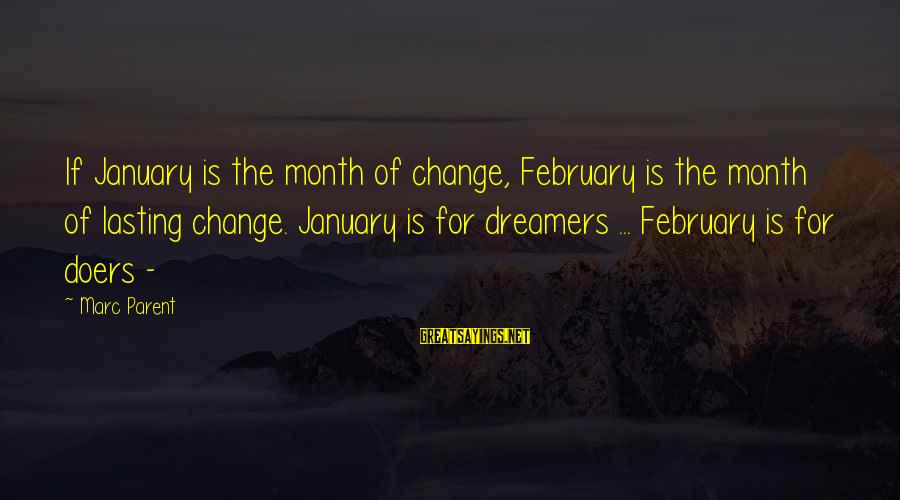 Month Of February Sayings By Marc Parent: If January is the month of change, February is the month of lasting change. January