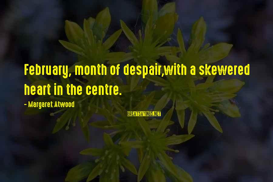 Month Of February Sayings By Margaret Atwood: February, month of despair,with a skewered heart in the centre.