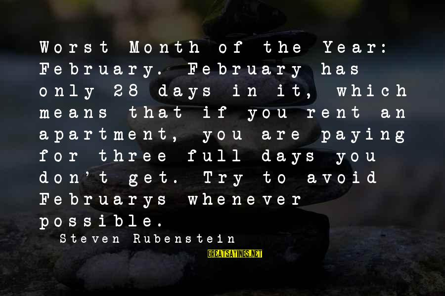 Month Of February Sayings By Steven Rubenstein: Worst Month of the Year: February. February has only 28 days in it, which means
