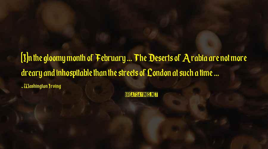 Month Of February Sayings By Washington Irving: [I]n the gloomy month of February ... The Deserts of Arabia are not more dreary