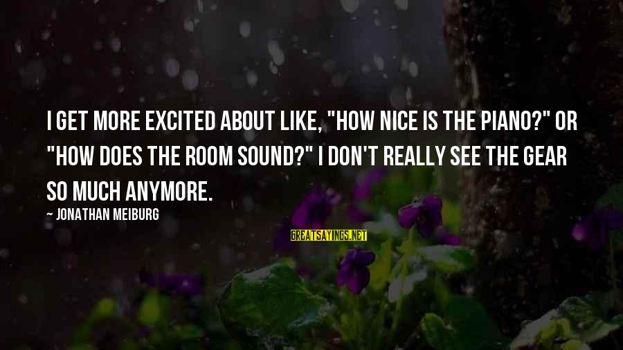 """Mood Improving Sayings By Jonathan Meiburg: I get more excited about like, """"How nice is the piano?"""" or """"How does the"""