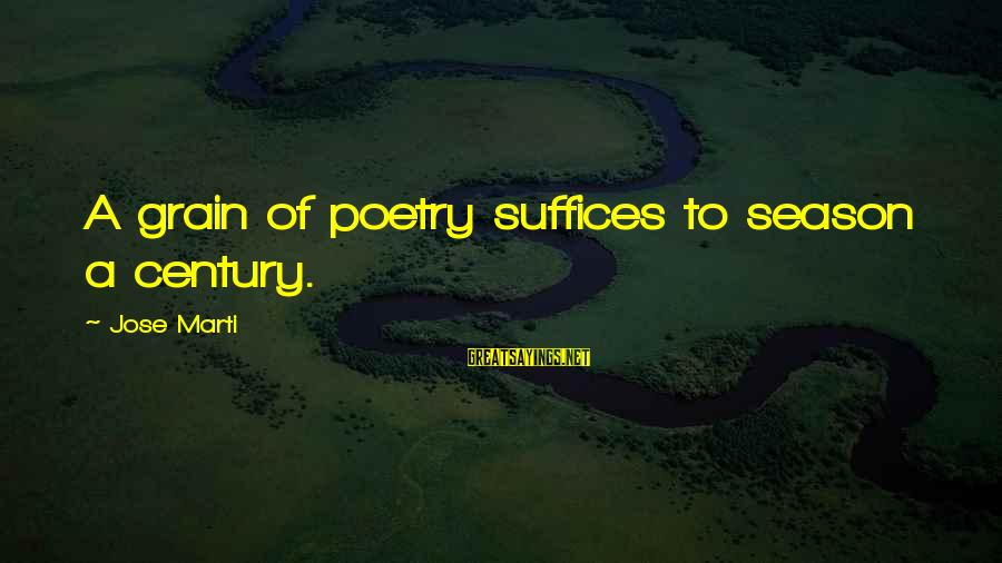 Mood Improving Sayings By Jose Marti: A grain of poetry suffices to season a century.