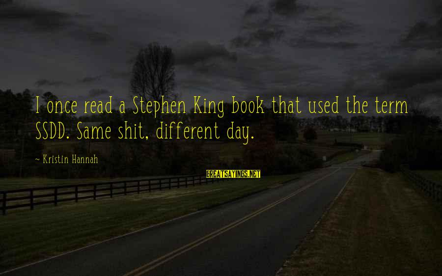 Mood Improving Sayings By Kristin Hannah: I once read a Stephen King book that used the term SSDD. Same shit, different