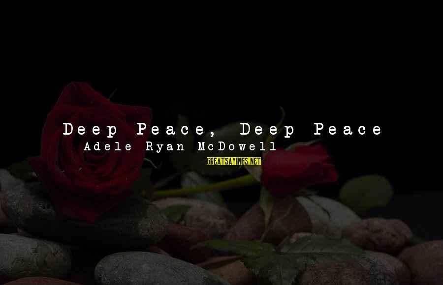 Moon Stars Night Sayings By Adele Ryan McDowell: Deep Peace, Deep Peace Deep peace, deep peace of the running wave to you; Deep