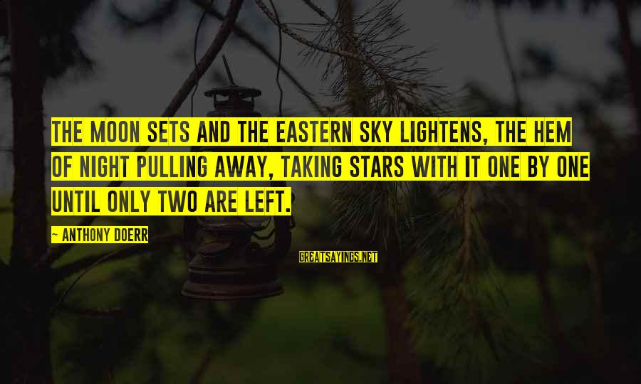 Moon Stars Night Sayings By Anthony Doerr: The moon sets and the eastern sky lightens, the hem of night pulling away, taking