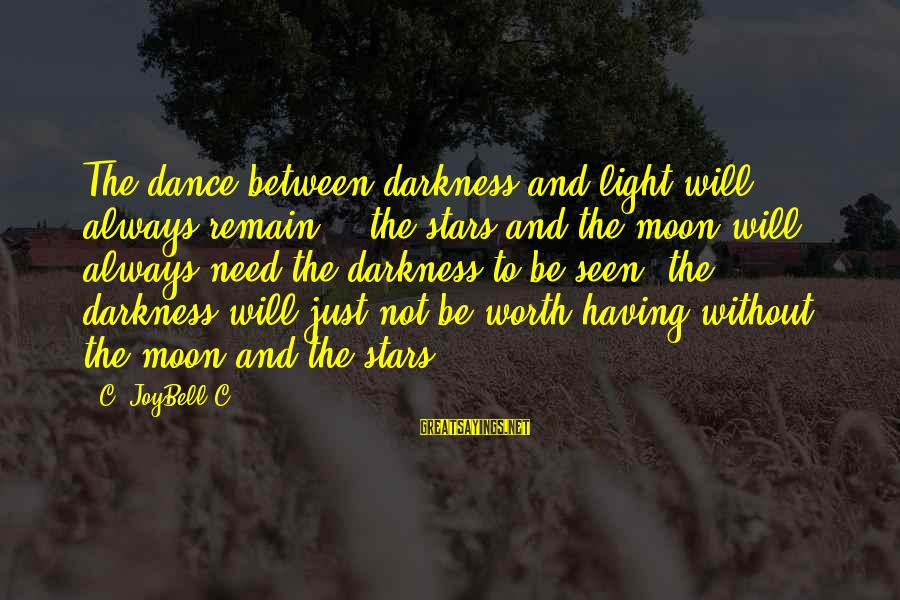 Moon Stars Night Sayings By C. JoyBell C.: The dance between darkness and light will always remain - the stars and the moon