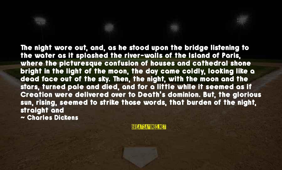 Moon Stars Night Sayings By Charles Dickens: The night wore out, and, as he stood upon the bridge listening to the water