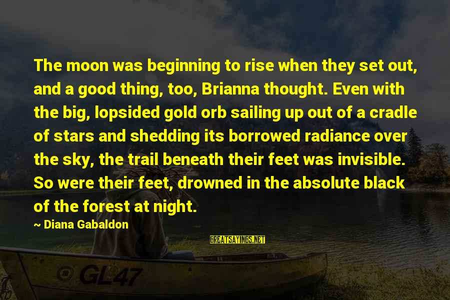 Moon Stars Night Sayings By Diana Gabaldon: The moon was beginning to rise when they set out, and a good thing, too,