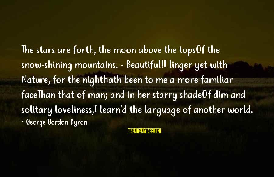 Moon Stars Night Sayings By George Gordon Byron: The stars are forth, the moon above the topsOf the snow-shining mountains. - Beautiful!I linger