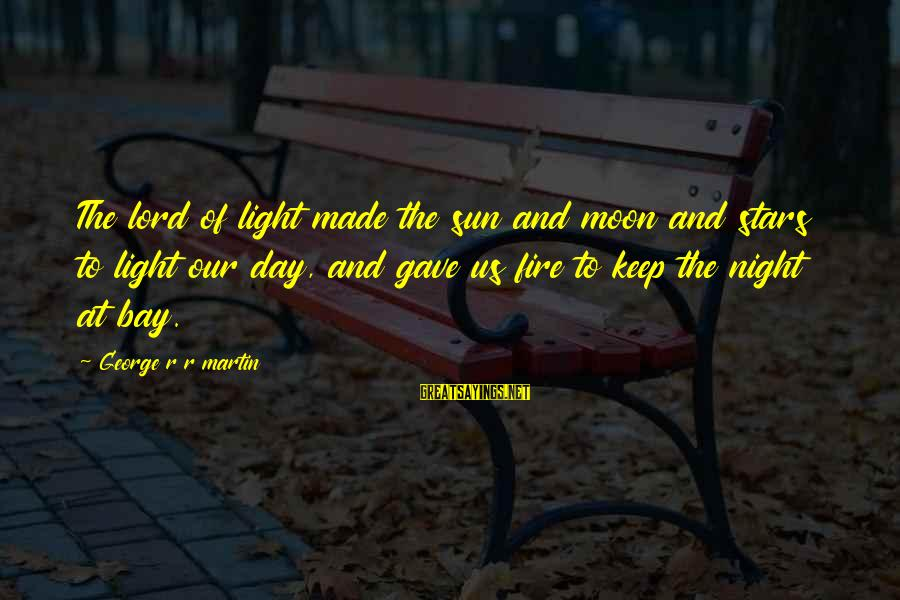 Moon Stars Night Sayings By George R R Martin: The lord of light made the sun and moon and stars to light our day,