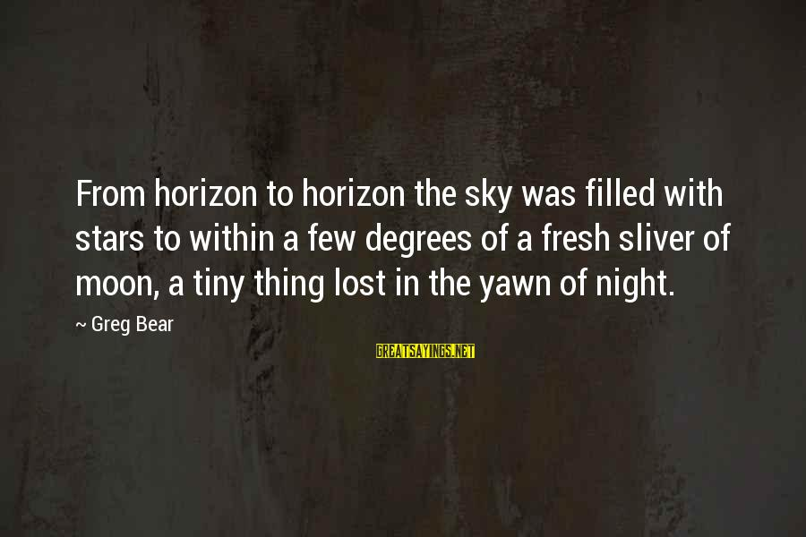 Moon Stars Night Sayings By Greg Bear: From horizon to horizon the sky was filled with stars to within a few degrees