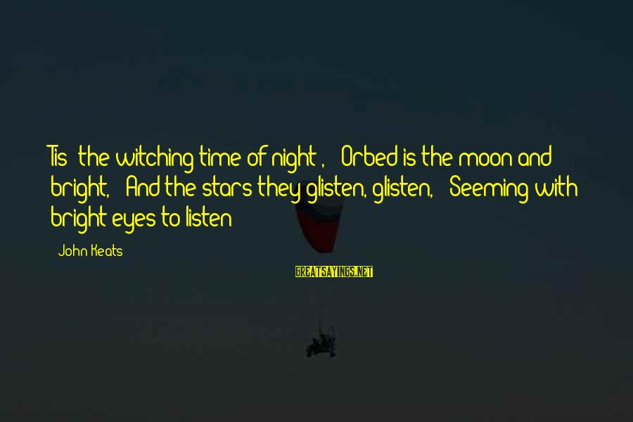 """Moon Stars Night Sayings By John Keats: Tis """"the witching time of night"""", / Orbed is the moon and bright, / And"""